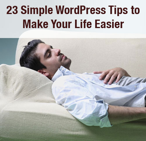 23 Simple WordPress Tips to Make Your Life Easier