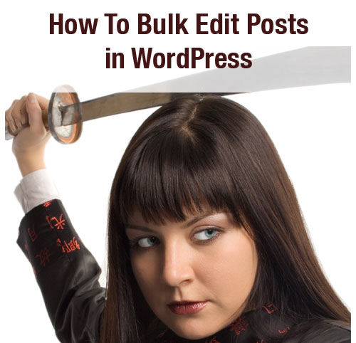 editing posts in bulk with WordPress