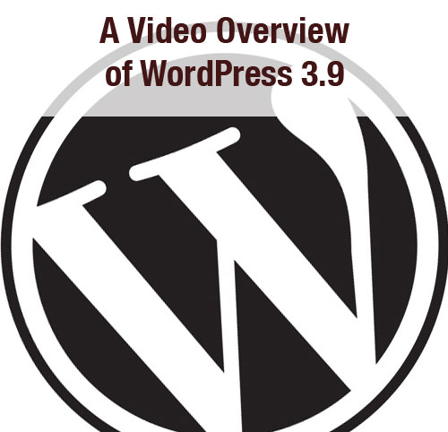Video overview of WordPress 3.9