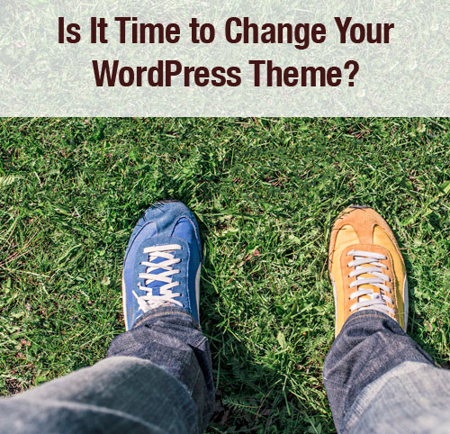 Is It Time to Change Your WordPress Theme?