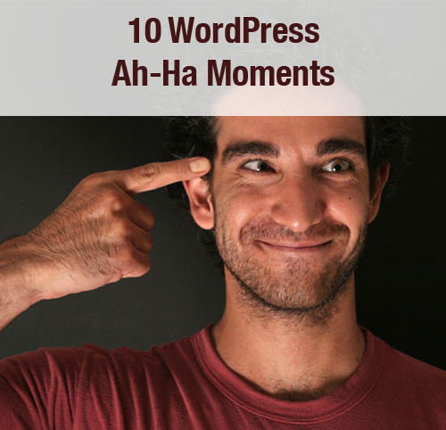10 WordPress Ah-Ha Moments