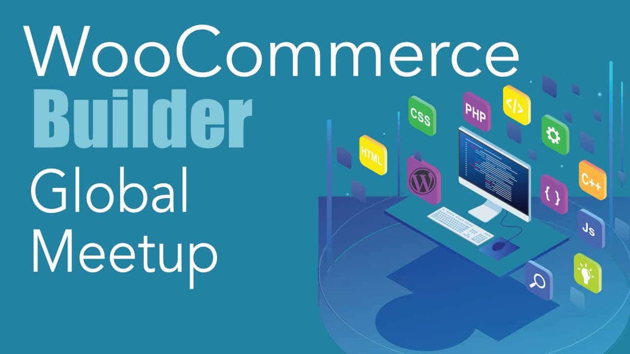 WooCommerce Builder Global Meetup 1280 x 720